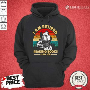 I Am Retired Reading Books Is My Job Vintage Hoodie