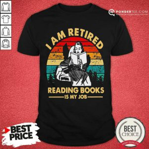 I Am Retired Reading Books Is My Job Vintage Shirt