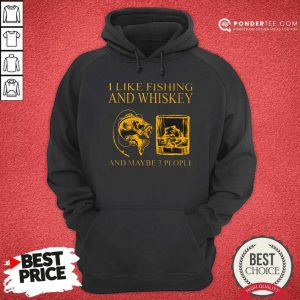 I Like Fishing And Whiskey And Maybe 3 People Hoodie