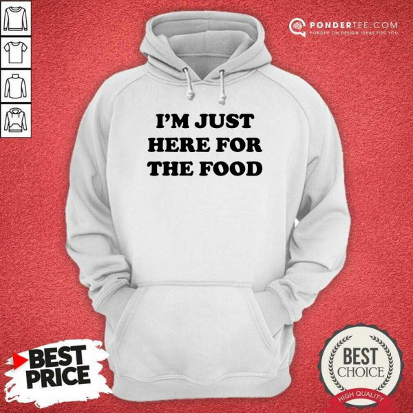 I'm Just Here For The Food Hoodie