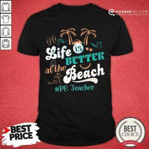 Life Is Better At The Beach Pe Teacher Shirt