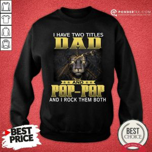 Lion I Have Two Titles Dad And Pop-Pop And I Rock Them Both SweatShirt
