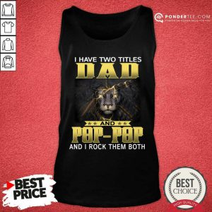 Lion I Have Two Titles Dad And Pop-Pop And I Rock Them Both Tank Top