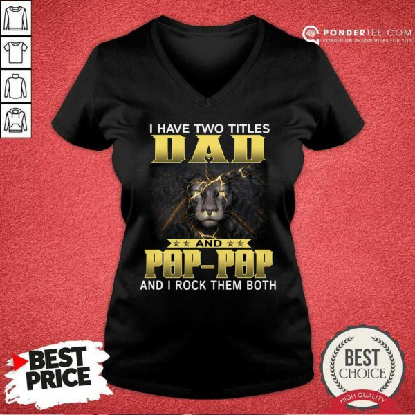 Lion I Have Two Titles Dad And Pop-Pop And I Rock Them Both V-neck