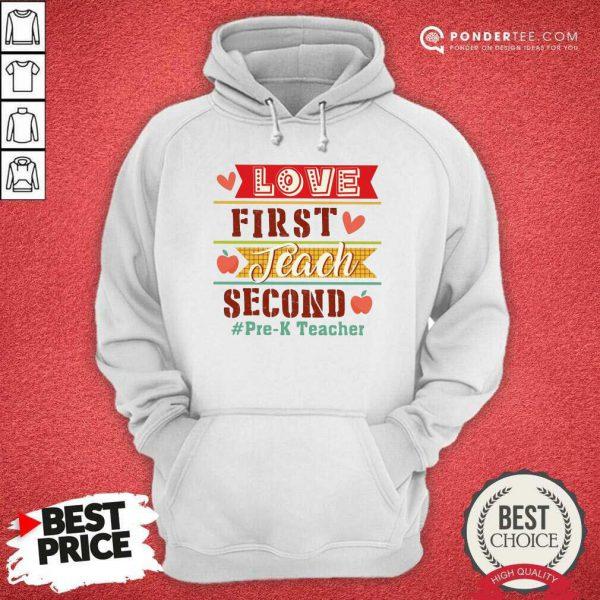 Love First Teach Second Pre-k Teacher Hoodie
