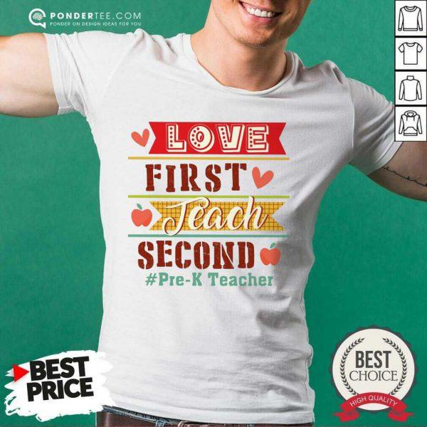 Love First Teach Second Pre-k Teacher Shirt
