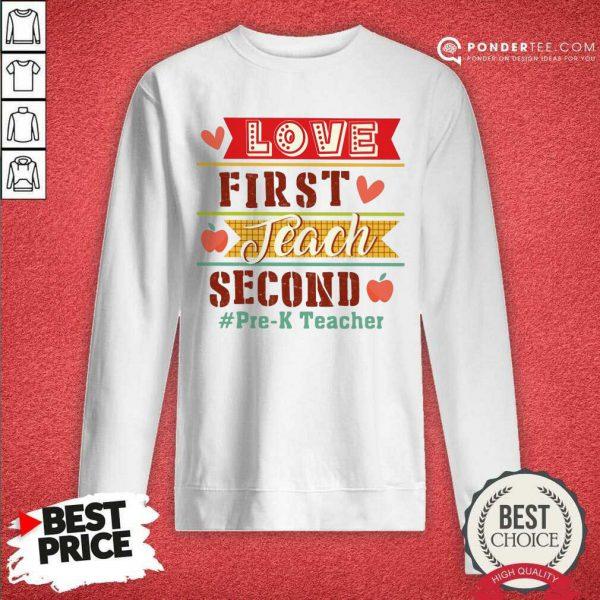Love First Teach Second Pre-k Teacher SweatShirt