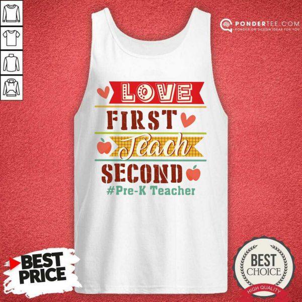 Love First Teach Second Pre-k Teacher Tank Top