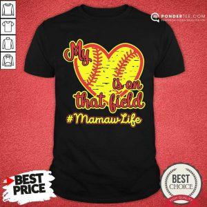 Softball My Heart Is On That Field Mamaw Life Shirt