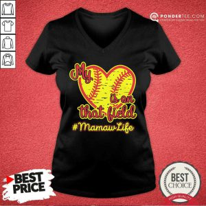 Softball My Heart Is On That Field Mamaw Life V-neck